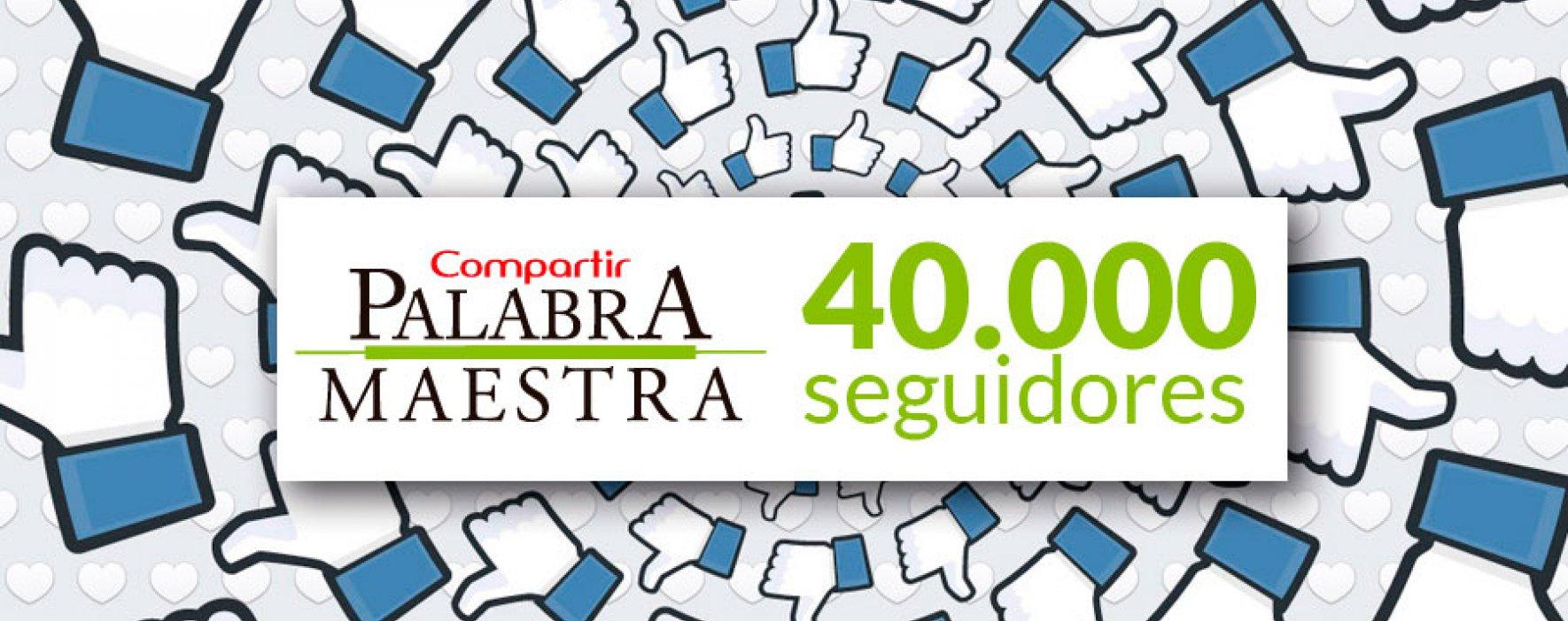 ¡Una nueva meta! Palabra Maestra llegó a 40.000 seguidores en Facebook